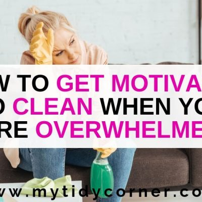 How to Get Motivated to Clean When Overwhelmed by Mess