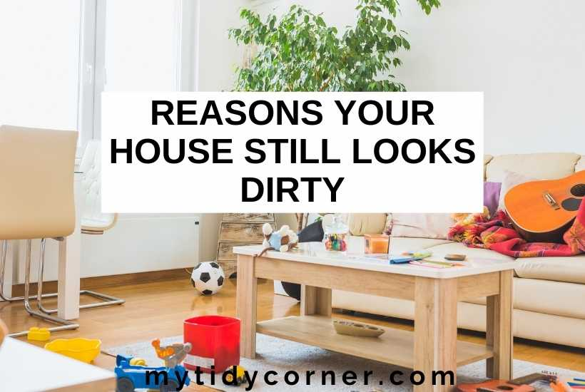 Reasons your house still looks dirty after cleaning