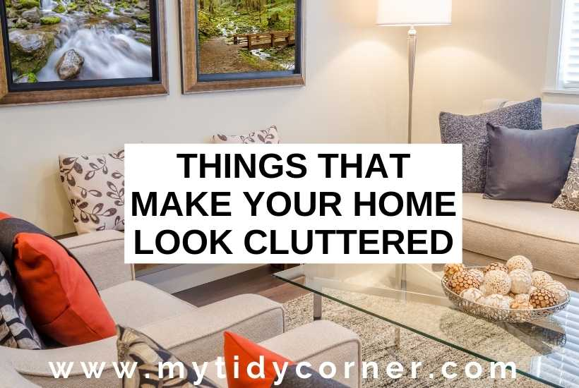 Things that make your home look cluttered