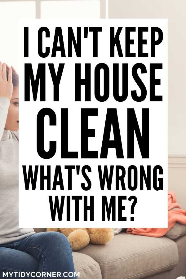 Why you can't keep your house clean